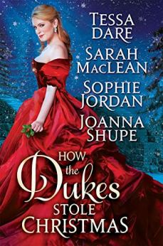 How the Dukes Stole Christmas: A Holiday Romance Anthology by [MacLean, Sarah, Dare, Tessa, Jordan, Sophie, Shupe, Joanna]