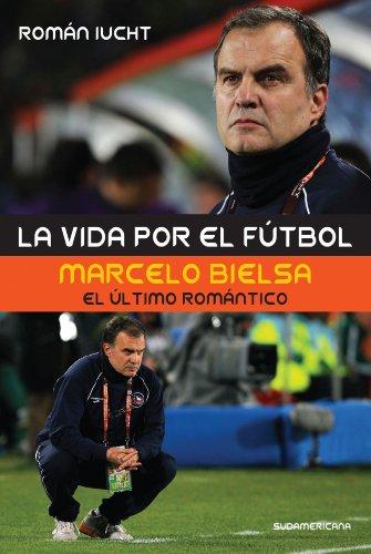 La vida por el fútbol: Marcelo Bielsa, el último romántico