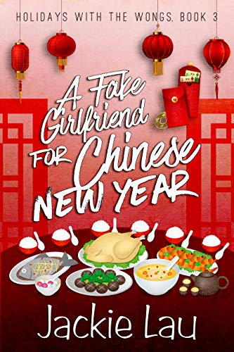 A Fake Girlfriend for Chinese New Year (Holidays with the Wongs Book 3) by [Lau, Jackie]