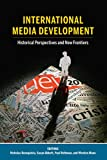 International Media Development: Historical Perspectives and New Frontiers (Mass Communication and Journalism, Band 23)