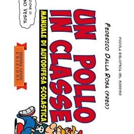 Un pollo in classe.: Manuale di autodifesa scolastica (Piccola Biblioteca del Sorriso)