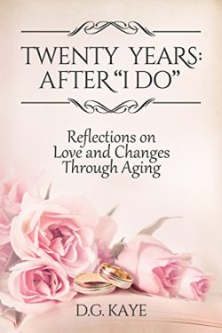 "Twenty Years: After ""I Do"": Reflections on Love and Changes Through Aging by [Kaye, D.G.]"