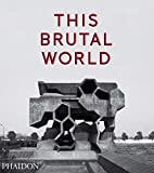 This Brutal World (ARCHITECTURE GENERALE)