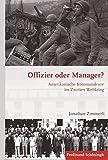 Offizier oder Manager?: Amerikanische Kommandeure im Zweiten Weltkrieg (Krieg in der Geschichte)