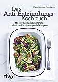 Das Anti-Entzündungs-Kochbuch: Mit der richtigen Ernährung heimliche Entzündungen bekämpfen