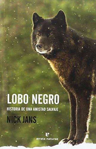Lobo negro: Historia de una amistad salvaje (Libros salvajes)