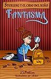 Sterling y el caso del niño fantasma: Libro Infantil / Juvenil - Novela Suspense / Humor - A partir de 8 años: Volume 1 (Sterling Pitt quiere ser detective)