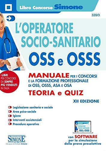 L'operatore socio-sanitario OSS e OSSS. Manuale per i concorsi e la formazione professionale di...