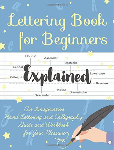 Lettering Book for Beginners: An Imaginative Hand Lettering and Calligraphy Guide and Workbook for...