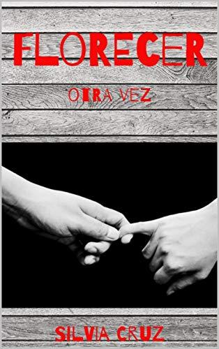 Leer Gratis Florecer (segunda parte): otra vez de Silvia Cruz