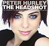The Headshot: The Secrets to Creating Amazing Headshot Portraits (Voices That Matter)