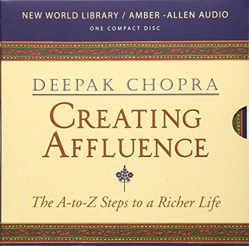 Creating Affluence: Wealth Consciousness in the Field of All Possibilities (Chopra, Deepak)