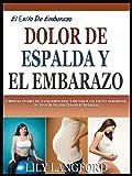 DERROTAR EL EMBARAZO DOLOR LUMBAR: 5 Formas Sencillas De  Administrar Y Derrotar A Los Efectos Debilitantes De Dolor De Espalda Durante El Embarazo. (El Éxito De Embarazo nº 3)