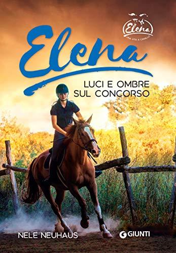 Elena. Luci e ombre sul concorso (Una vita a cavallo Vol. 3)