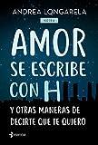 Amor se escribe con H y otras maneras de decirte que te quiero (Contemporánea)
