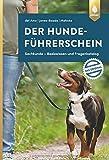 Der Hundeführerschein – Das Original: Sachkunde – Basiswissen und Fragenkatalog