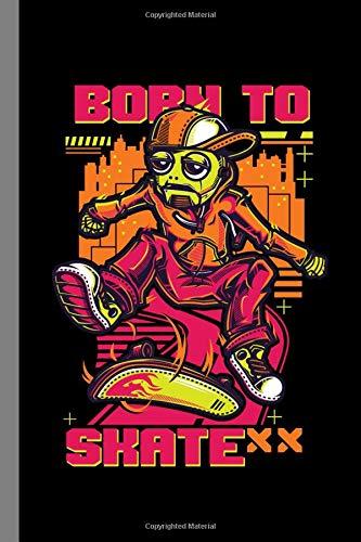 Born To Skate: Skateboard Gift For Skateboarders (6'x9') Dot Grid Notebook To Write In