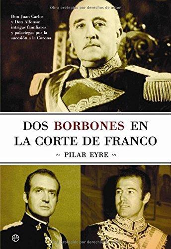 Dos borbones en la corte de Franco de Pilar Eyre