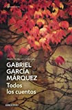 Todos Los Cuentos by Gabriel Garcia Marquez (June 01,2013)