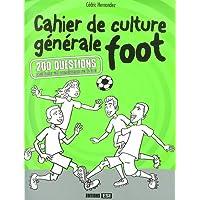 Cahier de culture generale foot : 200 questions pour tester vos connaissances sur le foot