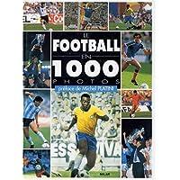 Le football en 1000 photos