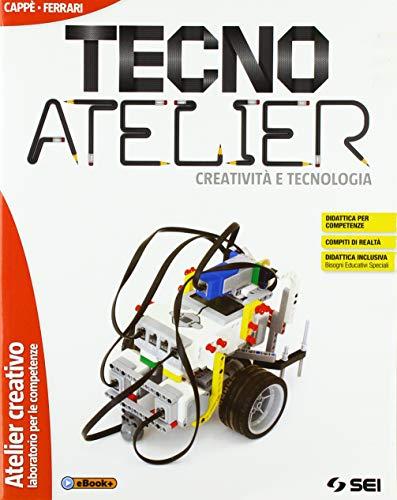 Tecno atelier. Creatività e tecnologia. Atelier creativo-Laboratorio per le vompetenze. Per la...