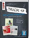 Trick 17 - 365 Alltagstipps: Lifehacks für alle Lebenslagen