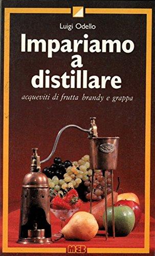 Impariamo a distillare. Acqueviti di frutta brandy e grappa.
