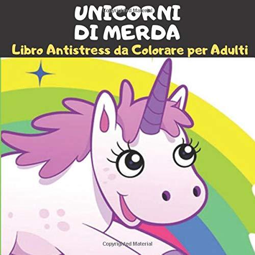 Unicorni di Merda libro antistress da colorare per adulti: libro per adulti da colorare con 40...