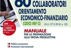= Concorso MEF. 60 collaboratori orientamento economico-finanziario. Codice MEF 03 (G.U. 27-3-2018, n. 25). Manuale per la preparazione alla prova preselettiva PDF