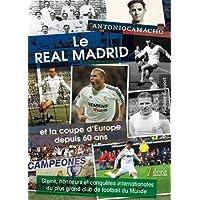 Le Real Madrid et la coupe d'Europe depuis soixante ans : Gloire, honneurs et conquetes internationales du plus grand club du monde