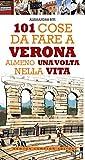 101 cose da fare a Verona almeno una volta nella vita (eNewton Manuali e Guide)