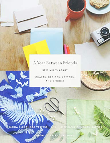 "Year Between Friends: Crafts, Recipes, and Stories: ""Crafts, Recipes, and Stories"""