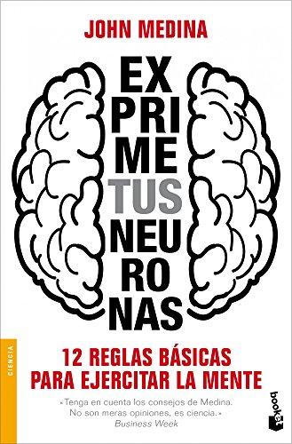 Exprime tus neuronas: 12 reglas básicas para ejercitar la mente (Divulgación. Ciencia)