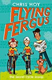 Flying Fergus 9: The Secret Cycle Scoop: by Olympic champion Sir Chris Hoy, written with award-winning author Joanna Nadin