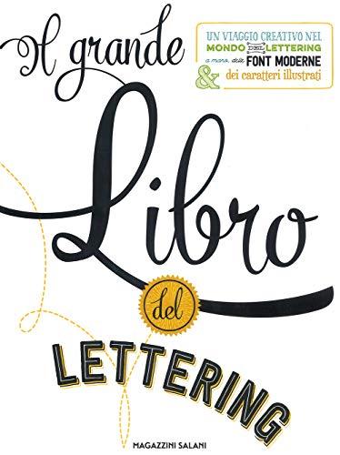 Il grande libro del lettering. Un viaggio creativo nel mondo del lettering a mano, delle font...