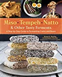 Miso, Tempeh, Natto and Other Tasty Ferments: A Step-by-Step Guide to Fermenting Grains and Beans for Umami and Health