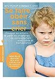 Se faire obéir sans crier: Élever ses enfants et gérer les problèmes de comportement avec calme et bienveillance