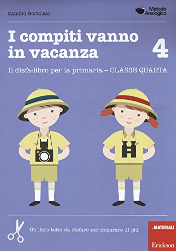 I compiti vanno in vacanza. Il disfa-libro per la primaria. Classe quarta: 4