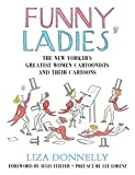 """Funny Ladies: The """"New Yorker's"""" Greatest Women Cartoonists and Their Cartoons: The """"New Yorker's"""" Greatest Women Cartoonists and ... ... Greatest Women Cartoonists and Their Cartoons"""