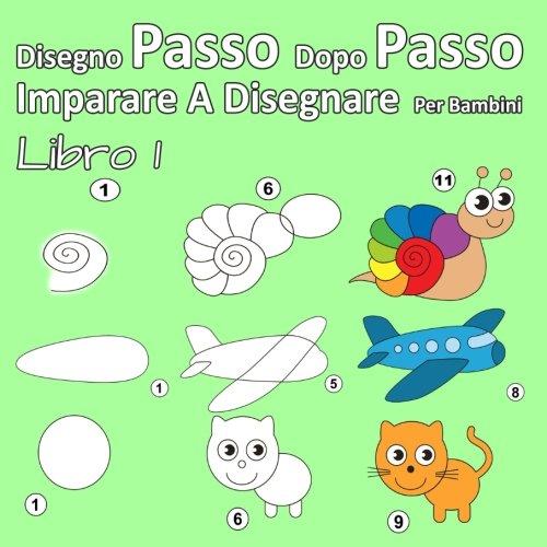 Disegno Passo Dopo Passo Imparare A Disegnare Per Bambini Libro 1: Per i principianti, piccoli...