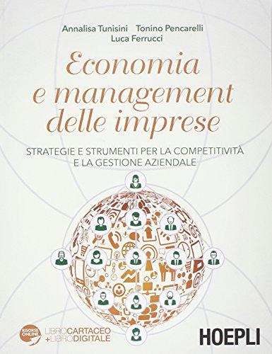 Economia e management delle imprese. Strategie e strumenti per la competitività e la gestione...