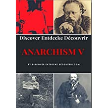Discover Entdecke Decouvrir Anarchism V: Anarchism is a socio-economic and political theory, but not an ideology