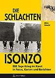 Die Schlachten am Isonzo: 888 Tage Krieg im Karst in Fotos, Karten und Berichten