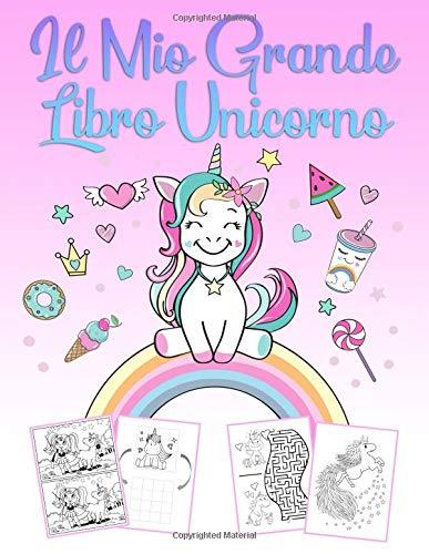 Il Mio Grande Libro Unicorno: Un meraviglioso libro unicorno con attività e un libro da colorare...
