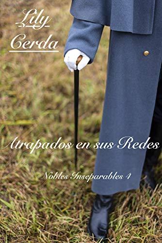 Nobles Inseparables 4: Atrapados en sus Redes de Lily Cerda