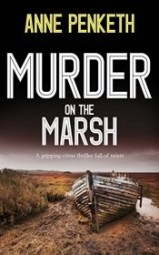 MURDER ON THE MARSH a gripping crime thriller full of twists by [PENKETH, ANNE]