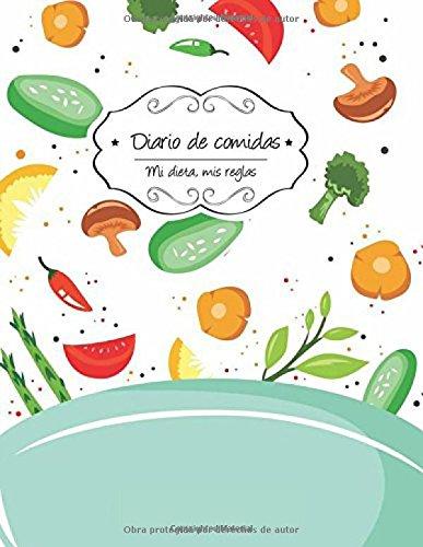 Diario de comidas: Comida saludable: Volume 4 (Mi dieta, Mis reglas)