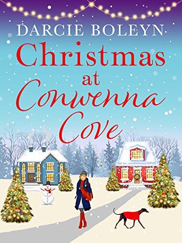 Christmas at Conwenna Cove: A gorgeous, uplifting festive romance set in a beautiful Cornish village by [Boleyn, Darcie]