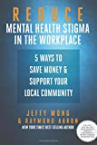 Reduce Mental Health Stigma in the Workplace: 5 Ways to Save Money and Support Your Local Community